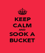 KEEP CALM AND SOOK A BUCKET - Personalised Poster A4 size