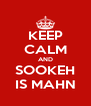 KEEP CALM AND SOOKEH IS MAHN - Personalised Poster A4 size
