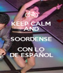 KEEP CALM AND SOORDENSE CON LO DE ESPAÑOL - Personalised Poster A4 size