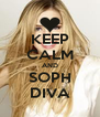KEEP CALM AND SOPH DIVA - Personalised Poster A4 size