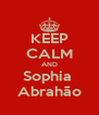 KEEP CALM AND Sophia  Abrahão - Personalised Poster A4 size