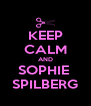 KEEP CALM AND SOPHIE  SPILBERG - Personalised Poster A4 size
