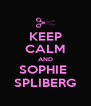 KEEP CALM AND SOPHIE  SPLIBERG - Personalised Poster A4 size