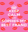 KEEP CALM AND SOPHIES MY BEST FRAND - Personalised Poster A4 size