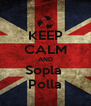 KEEP CALM AND Sopla  Polla - Personalised Poster A4 size
