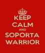 KEEP CALM AND SOPORTA WARRIOR - Personalised Poster A4 size