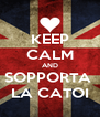 KEEP CALM AND SOPPORTA  LA CATOI - Personalised Poster A4 size