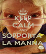 KEEP CALM AND SOPPORTA  LA MANNA - Personalised Poster A4 size