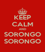 KEEP CALM AND SORONGO SORONGO - Personalised Poster A4 size