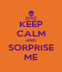 KEEP CALM AND SORPRISE ME - Personalised Poster A4 size