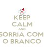 KEEP CALM AND SORRIA COM  O BRANCO - Personalised Poster A4 size