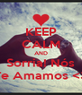 KEEP CALM AND Sorria! Nós Te Amamos <3 - Personalised Poster A4 size