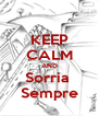 KEEP CALM AND Sorria  Sempre - Personalised Poster A4 size
