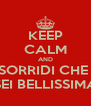 KEEP CALM AND SORRIDI CHE  SEI BELLISSIMA - Personalised Poster A4 size