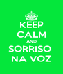 KEEP CALM AND SORRISO  NA VOZ - Personalised Poster A4 size