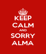KEEP CALM AND SORRY ALMA - Personalised Poster A4 size