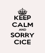KEEP CALM AND SORRY CICE - Personalised Poster A4 size