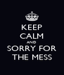 KEEP CALM AND SORRY FOR THE MESS - Personalised Poster A4 size