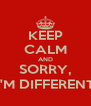 KEEP CALM AND SORRY, I'M DIFFERENT - Personalised Poster A4 size