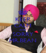 KEEP CALM AND SORRY MR.BEAN - Personalised Poster A4 size