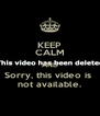 KEEP CALM AND Sorry, this video is  not available. - Personalised Poster A4 size
