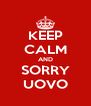 KEEP CALM AND SORRY UOVO - Personalised Poster A4 size