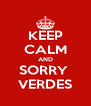 KEEP CALM AND SORRY  VERDES - Personalised Poster A4 size