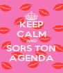 KEEP CALM AND SORS TON AGENDA - Personalised Poster A4 size