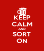 KEEP CALM AND SORT ON - Personalised Poster A4 size