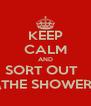 KEEP CALM AND SORT OUT   \THE SHOWER - Personalised Poster A4 size