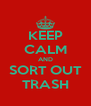 KEEP CALM AND SORT OUT TRASH - Personalised Poster A4 size