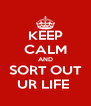 KEEP CALM AND SORT OUT UR LIFE  - Personalised Poster A4 size