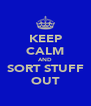 KEEP CALM AND SORT STUFF OUT - Personalised Poster A4 size