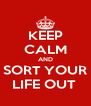 KEEP CALM AND SORT YOUR LIFE OUT  - Personalised Poster A4 size