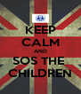 KEEP CALM AND SOS THE  CHILDREN - Personalised Poster A4 size