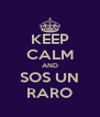 KEEP CALM AND SOS UN RARO - Personalised Poster A4 size