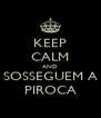 KEEP CALM AND SOSSEGUEM A PIROCA - Personalised Poster A4 size