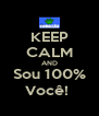 KEEP CALM AND Sou 100% Você!  - Personalised Poster A4 size