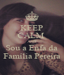 KEEP CALM  AND Sou a Enfa da Família Pereira - Personalised Poster A4 size
