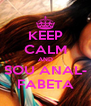 KEEP CALM AND SOU ANAL- FABETA - Personalised Poster A4 size