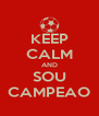 KEEP CALM AND SOU CAMPEAO - Personalised Poster A4 size