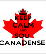 KEEP CALM AND SOU  CANADENSE  - Personalised Poster A4 size
