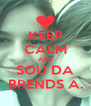 KEEP CALM AND SOU DA BRENDS A. - Personalised Poster A4 size