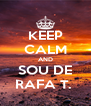 KEEP CALM AND SOU DE RAFA T.  - Personalised Poster A4 size