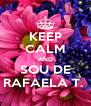 KEEP CALM AND SOU DE RAFAELA T.  - Personalised Poster A4 size