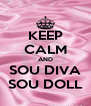 KEEP CALM AND SOU DIVA SOU DOLL - Personalised Poster A4 size