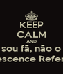 KEEP CALM AND sou fã, não o Evanescence Reference - Personalised Poster A4 size
