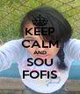 KEEP CALM AND SOU FOFIS - Personalised Poster A4 size
