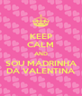 KEEP CALM AND SOU MADRINHA DA VALENTINA - Personalised Poster A4 size