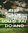 KEEP CALM AND SOU O  PAI  DO ANO - Personalised Poster A4 size